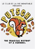 Putsch ! The tragical history of a squirrel / Y a quelqu'un ?